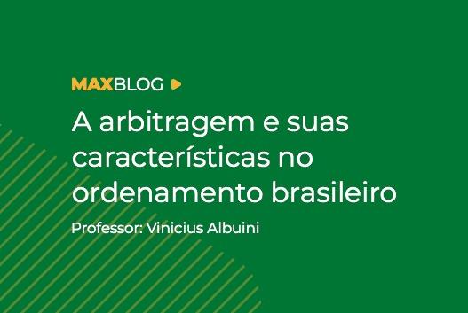 A Arbitragem e suas consequências no ordenamento brasileiro  - Professor Vinicius Albuini