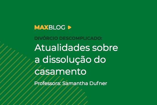 Atualidades sobre a dissolução do casamento - Professora Samantha Dufner