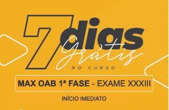 MAX OAB 1ª FASE - EXAME XXXIII - 7 DIAS GRATUITO