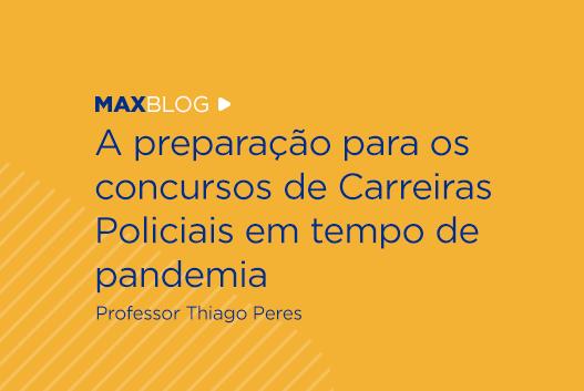 A preparação para os concursos de Carreiras Policiais em tempo de pandemia - Professor Thiago Peres