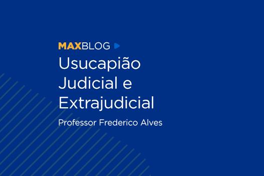 Usucapião Judicial e Extrajudicial - Professor Frederico Alves