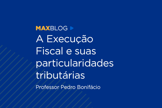 A Execução Fiscal e suas particularidades tributárias - Professor Pedro Bonifácio